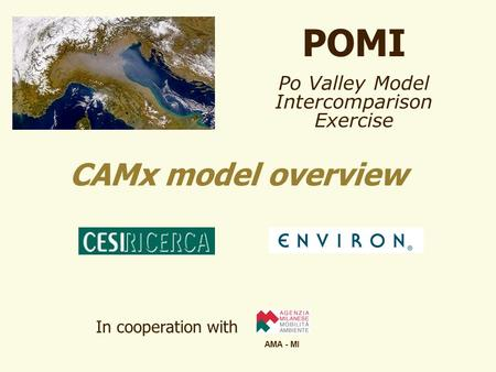 POMI Po Valley Model Intercomparison Exercise CAMx model overview In cooperation with AMA - MI.