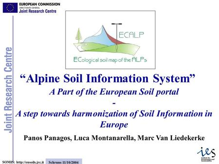 1 SOMIS:  Schruns 11/10/2004 A Part of the European Soil portal - A step towards harmonization of Soil Information in Europe Panos.
