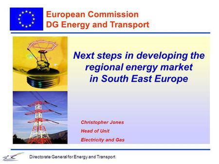 Directorate General for Energy and Transport Next steps in developing the regional energy market in South East Europe European Commission DG Energy and.