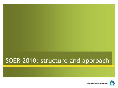 SOER 2010: structure and approach. Structure of SOER 2010 A Exploratory assessment Global drivers Megatrends Uncertainties Long-term policy implications.