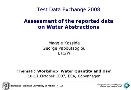 Test Data Exchange 2008 Test Data Exchange 2008 Assessment of the reported data on Water Abstractions Maggie Kossida George PapoutsoglouETC/W Thematic.