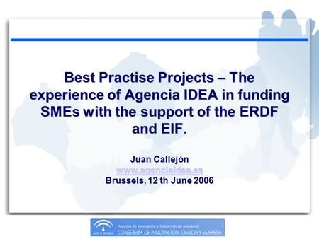 Best Practise Projects – The experience of Agencia IDEA in funding SMEs with the support of the ERDF and EIF. Juan Callejón www.agenciaidea.es Brussels,