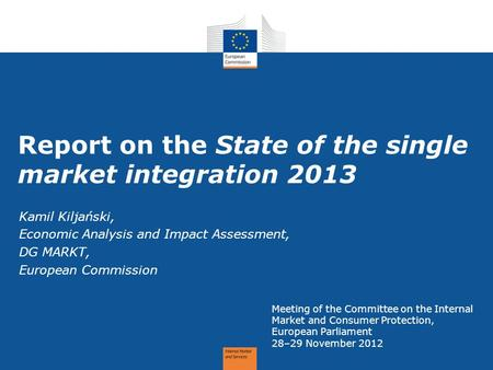 Report on the State of the single market integration 2013 Meeting of the Committee on the Internal Market and Consumer Protection, European Parliament.