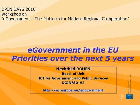 OPEN DAYS 2010 Workshop on eGovernment – The Platform for Modern Regional Co-operation Mechthild ROHEN Head of Unit ICT for Government and Public Services.