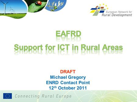 DRAFT Michael Gregory ENRD Contact Point 12 th October 2011.