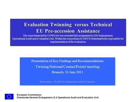 European Commission Directorate-General Enlargement, E.4 Operational Audit and Evaluation Unit Evaluation Twinning versus Technical EU Pre-accession Assistance.