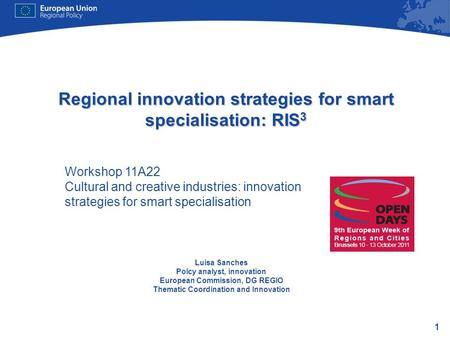 1 Regional innovation strategies for smart specialisation: RIS 3 Luisa Sanches Polcy analyst, innovation European Commission, DG REGIO Thematic Coordination.