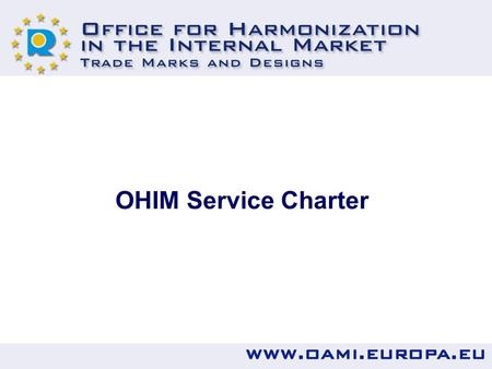 OHIM Service Charter. As part of its QMS and in view of the results of the User Satisfaction Survey the Office is preparing a Service Charter The Charter.