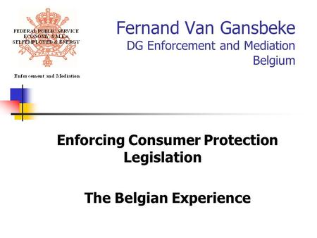 Fernand Van Gansbeke DG Enforcement and Mediation Belgium