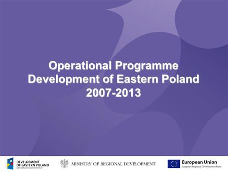 Operational Programme Development of Eastern Poland 2007-2013.