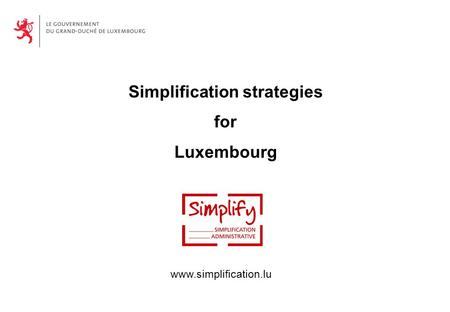 Simplification strategies for Luxembourg www.simplification.lu.