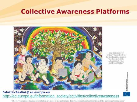 1 Collective Awareness Platforms The views expressed in this presentation are those of the author and do not necessarily reflect the views of the European.