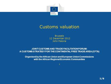 Customs valuation Brussels 12 December 2012 John Malone JOINT CUSTOMS AND TRADE FACILITATION FORUM: A CUSTOMS STRATEGY FOR THE CONTINENTAL FREE TRADE AREA.