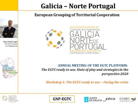 Juan Lirón Lago, GNP-EGTC Director Galicia – Norte Portugal European Grouping of Territorial Cooperation GNP-EGTC ANNUAL MEETING OF THE.