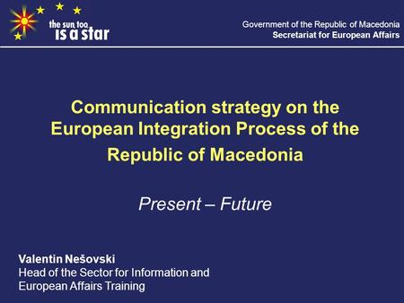 Government of the Republic of Macedonia Secretariat for European Affairs Communication strategy on the European Integration Process of the Republic of.