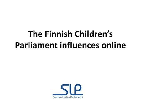 The Finnish Childrens Parliament influences online.