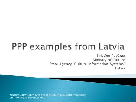 Kristīne Pabērza Ministry of Culture State Agency Culture Information Systems Latvia Member States' Expert Group on Digitization and Digital Preservation.