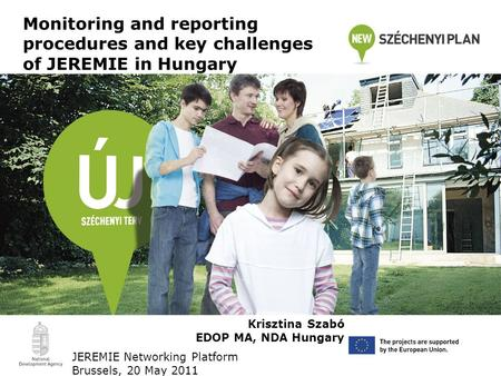 Monitoring and reporting procedures and key challenges of JEREMIE in Hungary Krisztina Szabó EDOP MA, NDA Hungary JEREMIE Networking Platform Brussels,