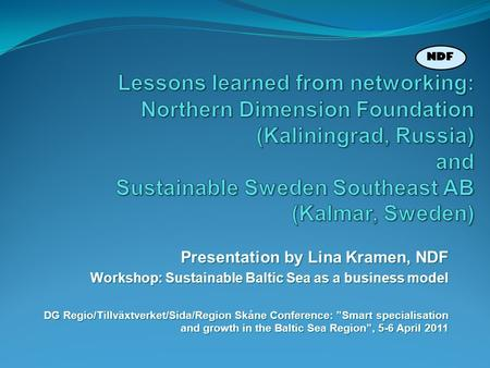 Lessons learned from networking: Northern Dimension Foundation (Kaliningrad, Russia) and Sustainable Sweden Southeast AB (Kalmar, Sweden) Presentation.