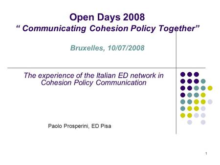 1 Open Days 2008 Communicating Cohesion Policy Together Bruxelles, 10/07/2008 The experience of the Italian ED network in Cohesion Policy Communication.