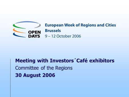 Meeting with Investors´Café exhibitors Committee of the Regions 30 August 2006.