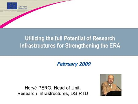 February 2009. Research Infrastructures (incl. e-infrastructures) are: Facilities, resources, and related services used by the scientific community for.