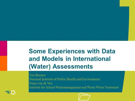 R E 1 Some Experiences with Data and Models in International (Water) Assessments Ton Bresser National Institute of Public Health and Environment Frans.