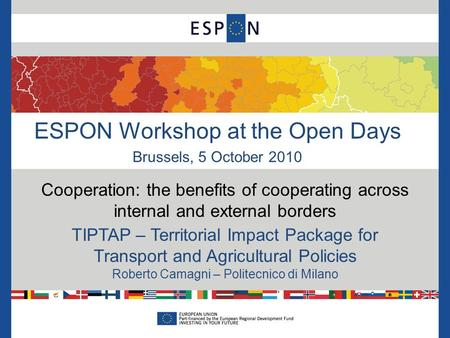 ESPON Workshop at the Open Days Brussels, 5 October 2010 Cooperation: the benefits of cooperating across internal and external borders TIPTAP – Territorial.