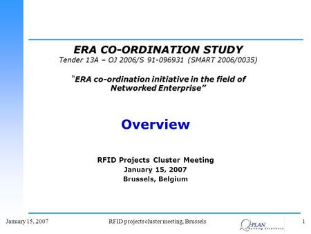 January 15, 2007 RFID projects cluster meeting, Brussels1 Overview RFID Projects Cluster Meeting January 15, 2007 Brussels, Belgium ERA CO-ORDINATION STUDY.
