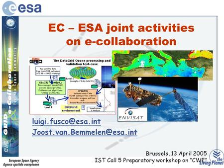 CWE, EC – ESA joint activities on e-collaboration  Brussels, 13 April 2005 IST Call 5 Preparatory workshop.