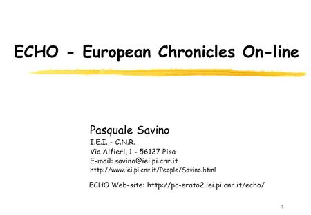 1 ECHO - European Chronicles On-line Pasquale Savino I.E.I. - C.N.R. Via Alfieri, 1 - 56127 Pisa