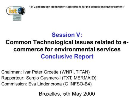 1st Concertation Meeting of Applications for the protection of Environment Session V: Common Technological Issues related to e- commerce for environmental.