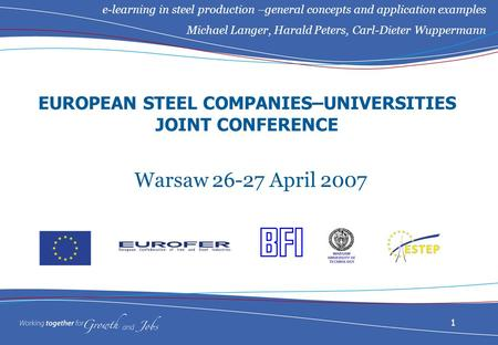 1 EUROPEAN STEEL COMPANIES–UNIVERSITIES JOINT CONFERENCE Warsaw 26-27 April 2007 e-learning in steel production –general concepts and application examples.