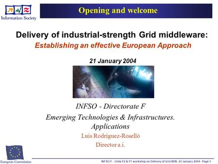 INFSO-F - Units F2 & F3 workshop on Delivery of Grid M/W, 21 January 2004 - Page 1 Delivery of industrial-strength Grid middleware: Establishing an effective.