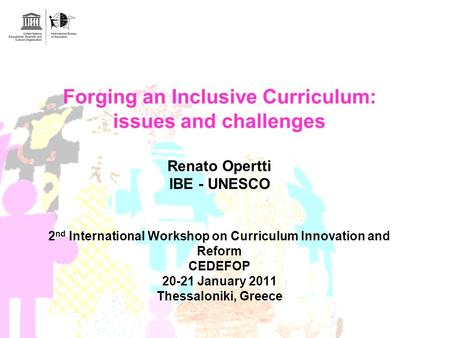 Forging an Inclusive Curriculum: issues and challenges Renato Opertti IBE - UNESCO 2nd International Workshop on Curriculum Innovation and Reform CEDEFOP.
