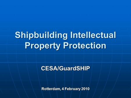 Shipbuilding Intellectual Property Protection CESA/GuardSHIP Rotterdam, 4 February 2010.