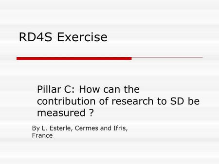 RD4S Exercise Pillar C: How can the contribution of research to SD be measured ? By L. Esterle, Cermes and Ifris, France.