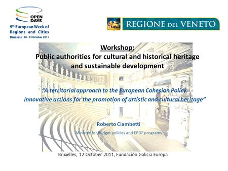Workshop: Public authorities for cultural and historical heritage and sustainable development Bruxelles, 12 October 2011, Fundación Galicia Europa A territorial.