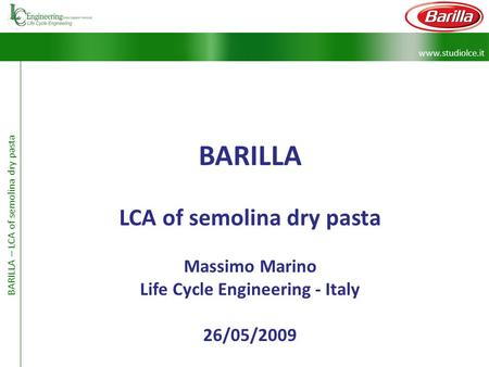 Www.studiolce.it BARILLA – LCA of semolina dry pasta BARILLA LCA of semolina dry pasta Massimo Marino Life Cycle Engineering - Italy 26/05/2009.
