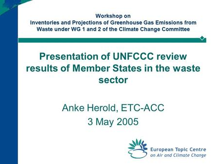 Workshop on Inventories and Projections of Greenhouse Gas Emissions from Waste under WG 1 and 2 of the Climate Change Committee Presentation of UNFCCC.