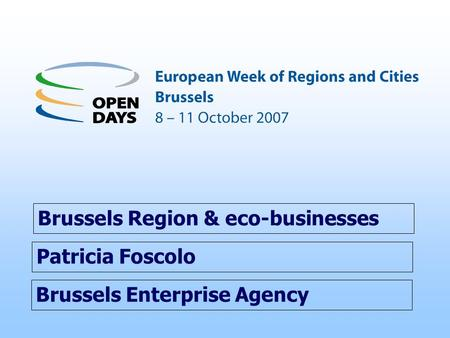 Brussels Enterprise Agency Brussels Region & eco-businesses Patricia Foscolo.