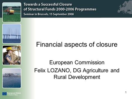 Click to edit Master title style 1 Financial aspects of closure European Commission Felix LOZANO, DG Agriculture and Rural Development.