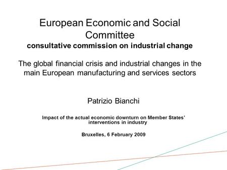 European Economic and Social Committee consultative commission on industrial change The global financial crisis and industrial changes in the main European.
