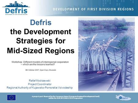 A project part-financed by the European Union (European Regional Development Fund) within the BSR INTERREG III B Programme Defris the Development Strategies.