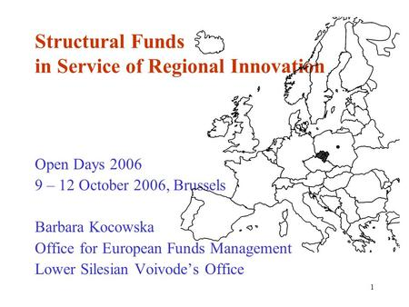 1 Structural Funds in Service of Regional Innovation Open Days 2006 9 – 12 October 2006, Brussels Barbara Kocowska Office for European Funds Management.