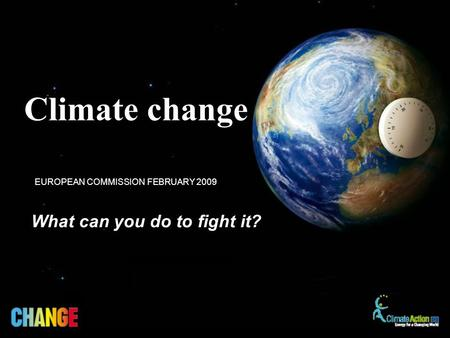 What can you do to fight it? EUROPEAN COMMISSION FEBRUARY 2009 Climate change.