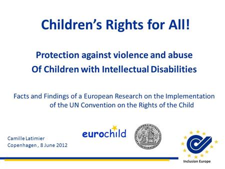 Childrens Rights for All! Protection against violence and abuse Of Children with Intellectual Disabilities Facts and Findings of a European Research on.