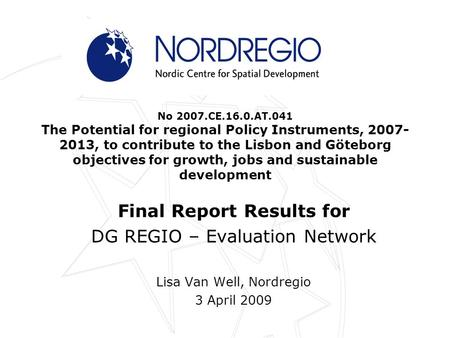 No 2007.CE.16.0.AT.041 The Potential for regional Policy Instruments, 2007- 2013, to contribute to the Lisbon and Göteborg objectives for growth, jobs.