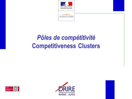 Pôles de compétitivité Competitiveness Clusters. Political issues French industry (esp. SMEs) mainly middle- to low-tech industry Weak link between research.