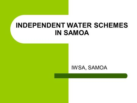 INDEPENDENT WATER SCHEMES IN SAMOA